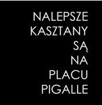 Najlepsze kasztany są na Placu Pigalle | I-wsza edycja
